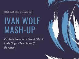 Lady Gaga feat. Beyoncé x Captain Freeman - Telephone x Street Life (IVAN  WOLF Mash UP) – IVAN WOLF