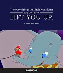 Dumbo Quotes Classy The Very Things That Hold You Down Are Going To Lift You Up Best