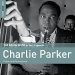 The Rough Guide To Jazz Legends: Charlie Parker (Reborn and Remastered)