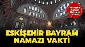 Diyanet 2021 Eskişehir Kurban Bayramı namazı saati ve vakti! Eskişehir bayram  namazı saat kaçta kılınacak?
