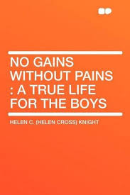 no pain no gain essay no gain essay no pain no gain essay pain  no gains out pains a true life for the boys