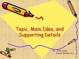 Topic Main Idea And Supporting Details Authorstream