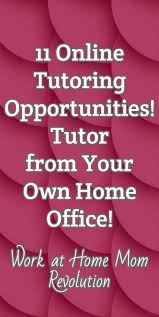 1000 ideas about online job opportunities jobs at 11 online tutoring opportunities tutor from your own home office work at home