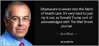 David Brooks Quote Obamacare Is Woven Into The Fabric Of Health Inspiration Trump Healthcare Quote