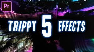5 trippy visual effects for your next video project adobe premiere pro cc 2017 tutorial how to