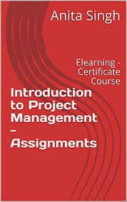 introduction to project management assignments elearning  introduction to project management assignments elearning certificate course monumec series book 1