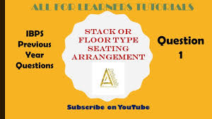 Seating Arrangement Stack or FLoor ~ Previous 10 year Questions ~ Q-1 ~  IBPS PO ~ SSC