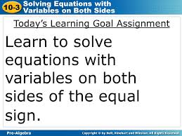 8 pre algebra 10 3 solving equations with variables on both sides today s learning goal assignment learn to solve equations with variables on both sides of