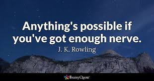 Jk Rowling Quotes Mesmerizing Anything's Possible If You've Got Enough Nerve J K Rowling