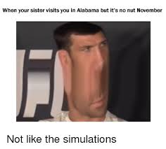 me November It's When Nut Sister On Alabama But Me You Meme Visits Your In No