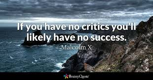 If You Have No Critics You'll Likely Have No Success Malcolm X New Criticism Quotes