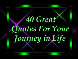 Life Is A Journey Quotes Amazing 48 Great Quotes For Your Journey In Life