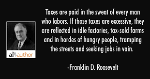 Fdr Quotes Mesmerizing Taxes Are Paid In The Sweat Of Every Man Who Quote