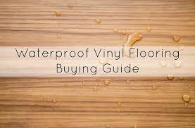 waterproof vinyl flooring ing guide