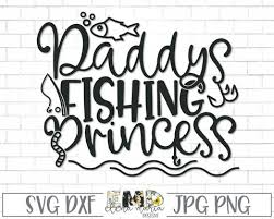 Files can be downloaded instantly. Fishing Svg Daddy S Princess Svg Jpg Png Dxf Cricut Cut Files Silhouette Cut Files For Crafters So Fontsy