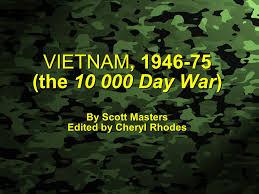 Slide 1 VIETNAM, (the Day War) By Scott Masters Edited by Cheryl Rhodes. -  ppt download