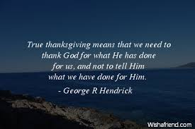 Quotes On Gratitude 16 Amazing George R Hendrick Quote True Thanksgiving Means That We Need To