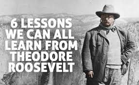 Quotes By Teddy Roosevelt Best 48 Lessons You Can Learn From Theodore Roosevelt's Quotes