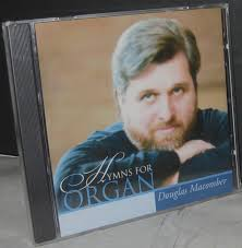Hymns For Organ by Douglas Macomber 2004 Classic Recording ...