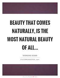 Quotes Natural Beauty Best Of Beauty That Comes Naturally Is The Most Natural Beauty Of All
