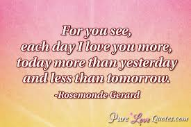 Love You More Quotes Delectable For You See Each Day I Love You More Today More Than Yesterday And
