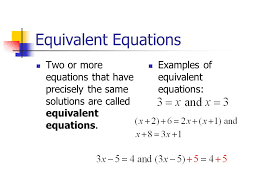 equivalent equations two or more equations that have precisely the same solutions are called equivalent equations