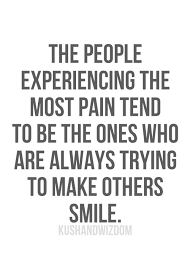Quotes pain The people experiencing the most pain tend to be the ones who are 14