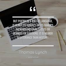 But Poetry Is A Way Of Language It Thomas Lynch