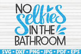 Download free svg, png & dxf file for your diy project. No Selfies In The Bathroom Graphic By Mihaibadea95 Creative Fabrica