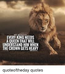 MR MENTOR EVERY KING NEEDS A QUEEN THAT WILL UNDERSTAND HIM WHEN THE Cool King And Queen Quotes Images