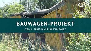 Bauwagen Projekt Teil 4 Fenster Und Jungfernfahrt Youtube