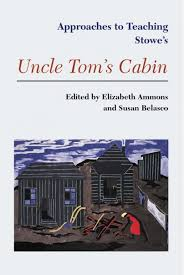 approaches to teaching stowe s uncle tom s cabin modern language approaches to teaching stowe s uncle tom s cabin cover