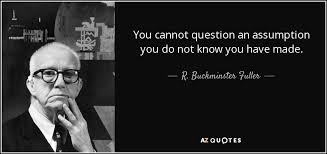 Glasses Quotes 65 Best R Buckminster Fuller Quote You Cannot Question An Assumption You