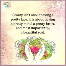 Beautiful Soul Quotes New Beauty Isn't About Having A Pretty Face It Is About Having A Pretty