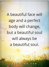 Age Beauty Quotes Best of Beauty Quotes A Beautiful Face Will Age And A Perfect Body Will