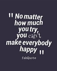 You Can't Make Everybody Happy Quote Delectable Make A Quote Picture