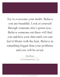 Believe You Are Beautiful Quotes Best of Try To Overcome Your Doubt Believe You Are Beautiful Look At