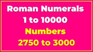 List Of Roman Numerals 1 To 10000 Numbers 2750 To 3000