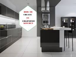 Ergonomic Kitchen Design Creating An Ergonomic Kitchen 5 Tips And Easy How To Designs