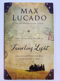 Traveling Light Max Lucado Youtube Traveling Light Releasing The Burdens By Max Lucado