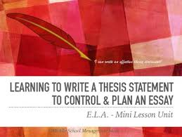 Thesis Statement For Education Essay How To Write A Thesis Statement And Use It To Control An Essay 3 Mini Lessons