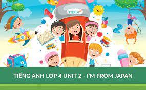 Tiếng Anh lớp 4 unit 2 - I'm from Japan - Siêu Sao Tiếng Anh