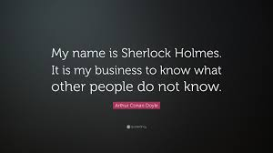 Arthur Conan Doyle Quote My Name Is Sherlock Holmes It Is My