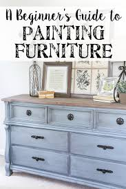 beginner s guide to painting furniture blesserhouse com all of the tips and tricks