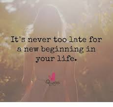 Image of: Uplifting Quotes Life Quotes And Never Its Never Too Late For New Beginning In The Funny Beaver Its Never Too Late For New Beginning In Your Life Quotes For You