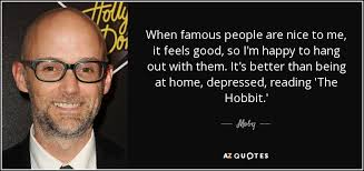 Quotes From Famous People 32 Best Moby Quote When Famous People Are Nice To Me It Feels Good