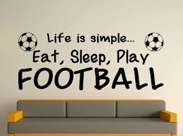 Football Quotes Fascinating Play Football Quotes Wall Sticker Life Is Simple Eat Sleep Wall