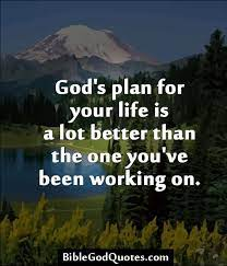 Plan ahead, hide god's word in your heart, and pray in advance for victory, holiness, and a life pleasing to god. Gods Plan For Life Quotes Quotesgram