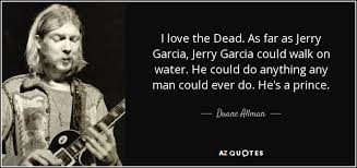 Jerry Garcia Quotes Classy Duane Allman Quote I Love The Dead As Far As Jerry Garcia Jerry