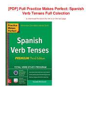 Spanish Tenses Chart Pdf Pdf Full Practice Makes Perfect Spanish Verb Tenses Full